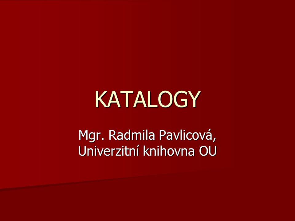 KATALOGY Mgr. Radmila Pavlicová, Univerzitní knihovna OU