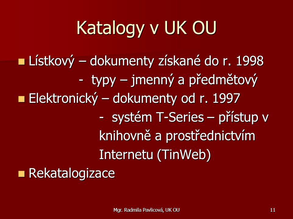 Mgr. Radmila Pavlicová, UK OU11 Katalogy v UK OU Lístkový – dokumenty získané do r.