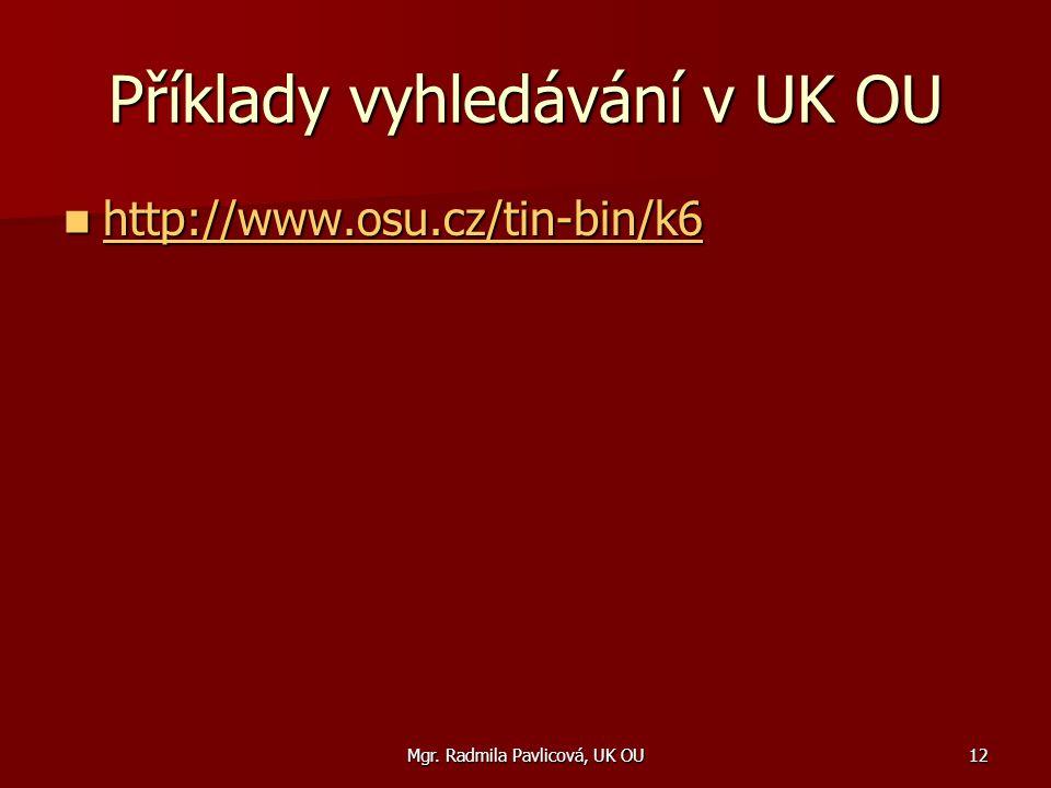 Mgr. Radmila Pavlicová, UK OU12 Příklady vyhledávání v UK OU http://www.osu.cz/tin-bin/k6 http://www.osu.cz/tin-bin/k6 http://www.osu.cz/tin-bin/k6