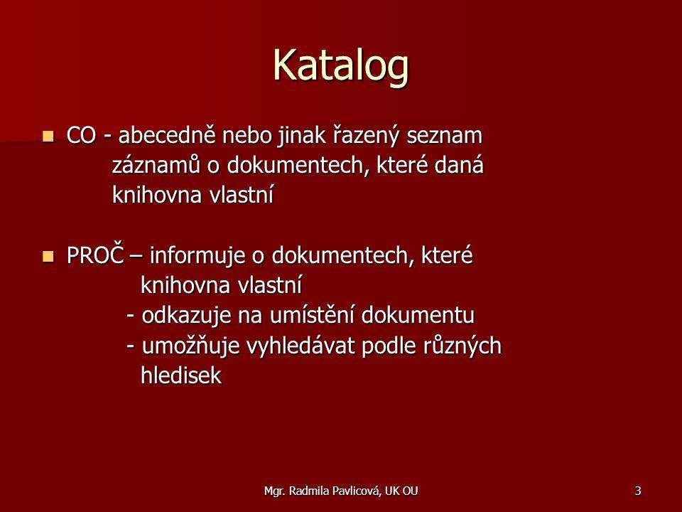 Mgr. Radmila Pavlicová, UK OU3 Katalog CO - abecedně nebo jinak řazený seznam CO - abecedně nebo jinak řazený seznam záznamů o dokumentech, které daná