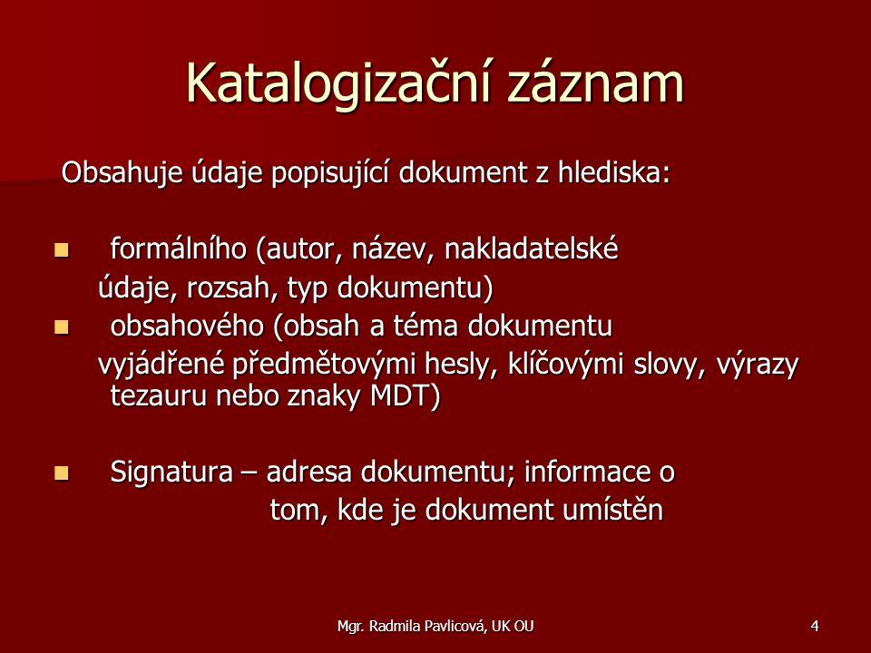 Mgr. Radmila Pavlicová, UK OU4 Katalogizační záznam Obsahuje údaje popisující dokument z hlediska: Obsahuje údaje popisující dokument z hlediska: form