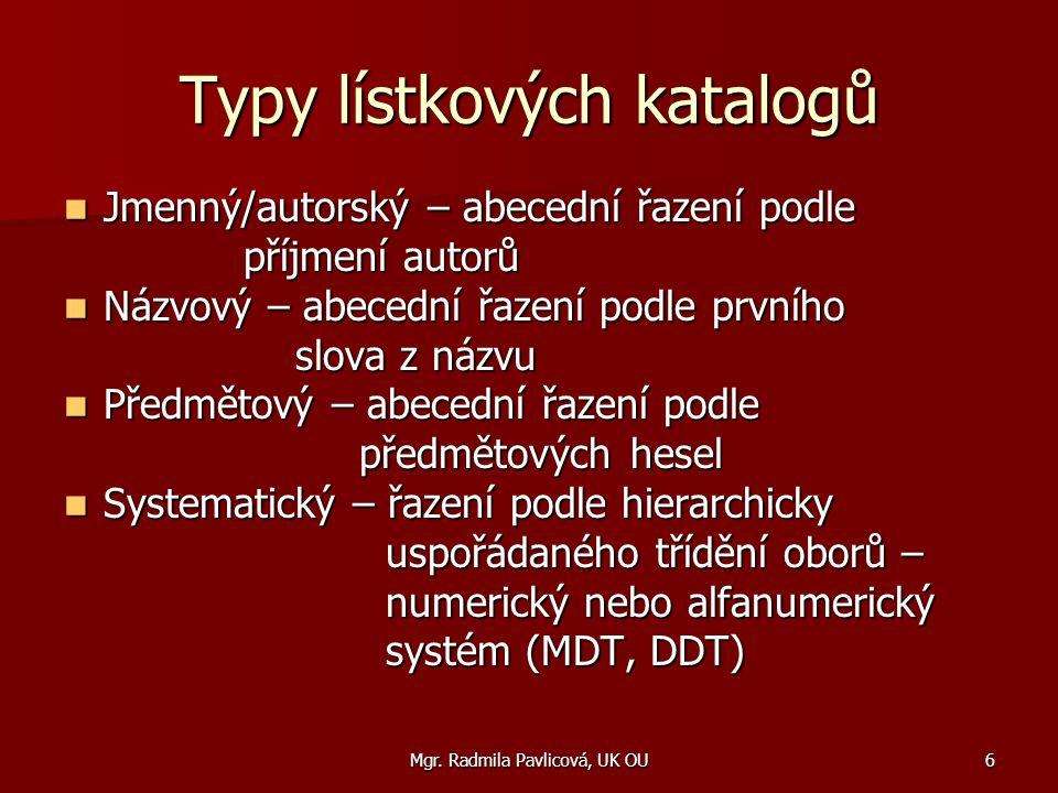 Mgr. Radmila Pavlicová, UK OU6 Typy lístkových katalogů Jmenný/autorský – abecední řazení podle Jmenný/autorský – abecední řazení podle příjmení autor