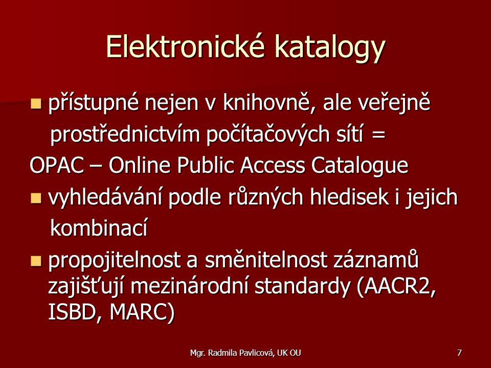 Mgr. Radmila Pavlicová, UK OU7 Elektronické katalogy přístupné nejen v knihovně, ale veřejně přístupné nejen v knihovně, ale veřejně prostřednictvím p