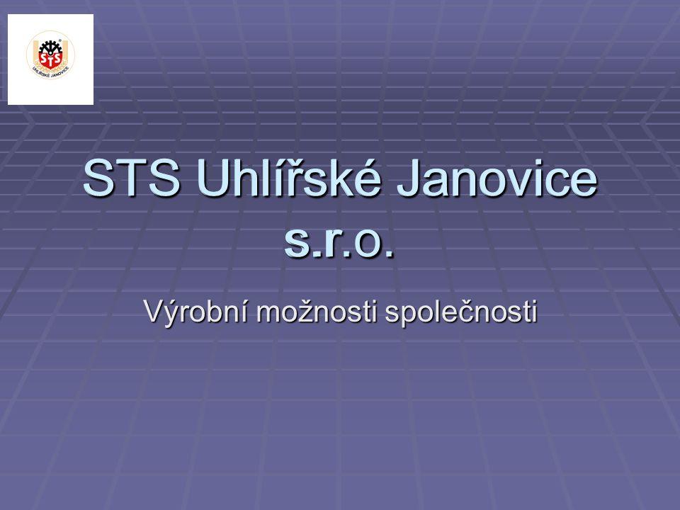STS Uhlířské Janovice s.r.o. Výrobní možnosti společnosti STS Uhlířské Janovice s.r.o.