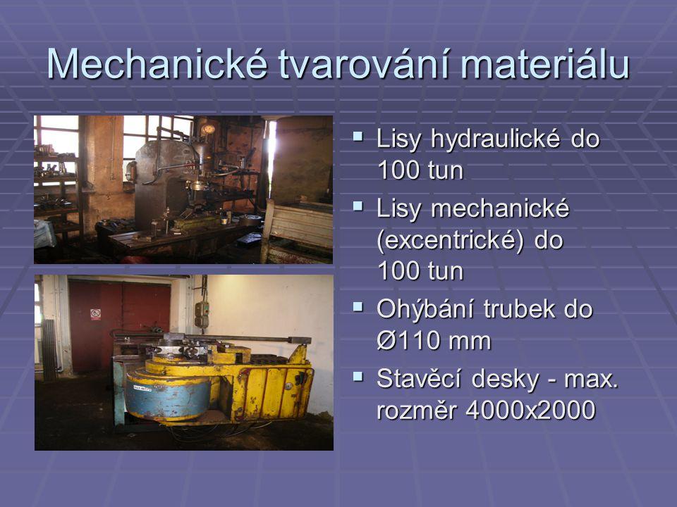 Mechanické tvarování materiálu  Lisy hydraulické do 100 tun  Lisy mechanické (excentrické) do 100 tun  Ohýbání trubek do Ø110 mm  Stavěcí desky - max.