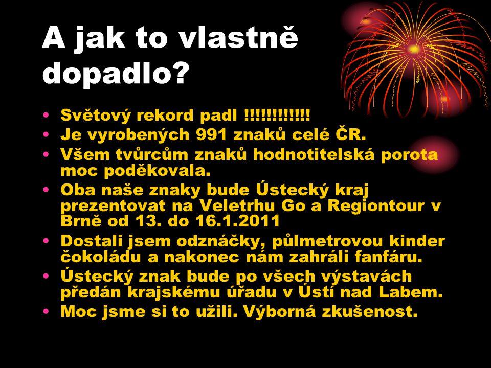A jak to vlastně dopadlo? Světový rekord padl !!!!!!!!!!!! Je vyrobených 991 znaků celé ČR. Všem tvůrcům znaků hodnotitelská porota moc poděkovala. Ob