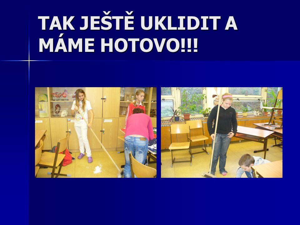 TAK JEŠTĚ UKLIDIT A MÁME HOTOVO!!!