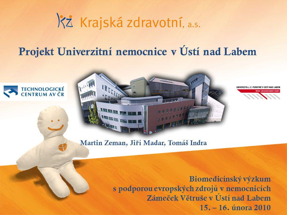Biomedicínský výzkum s podporou evropských zdroj ů v nemocnicích Záme č ek V ě truše v Ústí nad Labem 15. – 16. února 2010 Projekt Univerzitní nemocni
