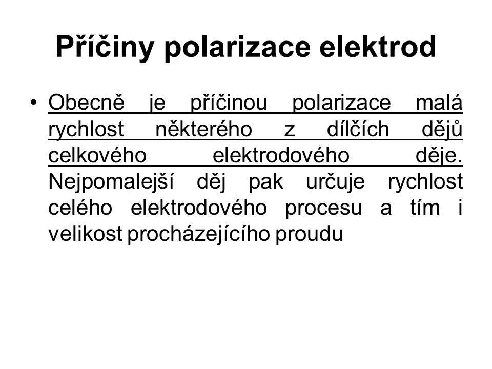 Příčiny polarizace elektrod Obecně je příčinou polarizace malá rychlost některého z dílčích dějů celkového elektrodového děje. Nejpomalejší děj pak ur