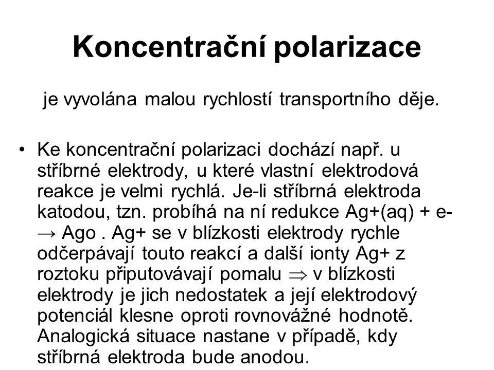 Koncentrační polarizace je vyvolána malou rychlostí transportního děje. Ke koncentrační polarizaci dochází např. u stříbrné elektrody, u které vlastní