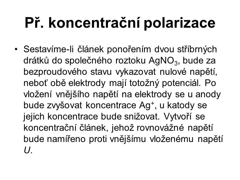 Př. koncentrační polarizace Sestavíme-li článek ponořením dvou stříbrných drátků do společného roztoku AgNO 3, bude za bezproudového stavu vykazovat n