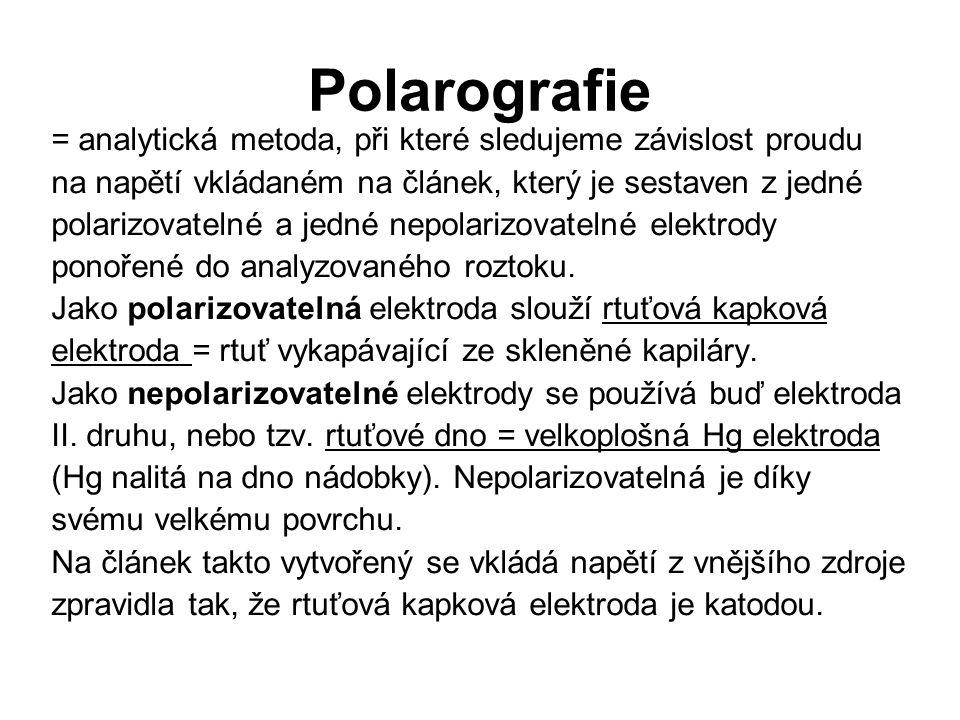 Polarografie = analytická metoda, při které sledujeme závislost proudu na napětí vkládaném na článek, který je sestaven z jedné polarizovatelné a jedn
