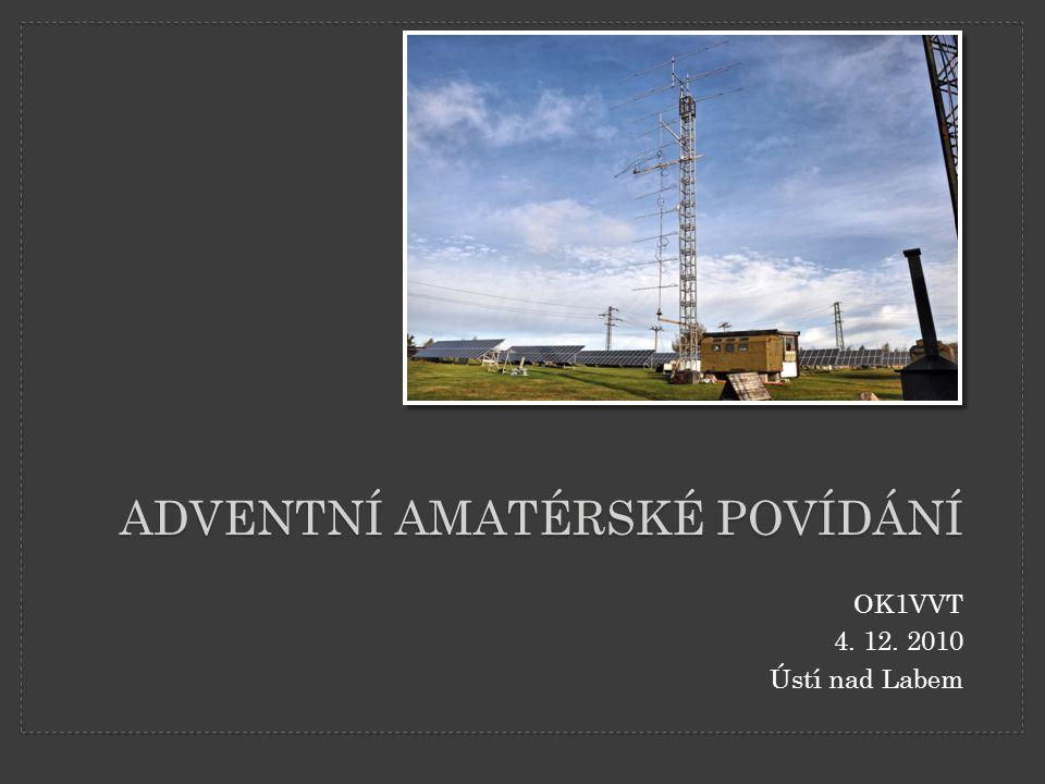 ADVENTNÍ AMATÉRSKÉ POVÍDÁNÍ OK1VVT 4. 12. 2010 Ústí nad Labem