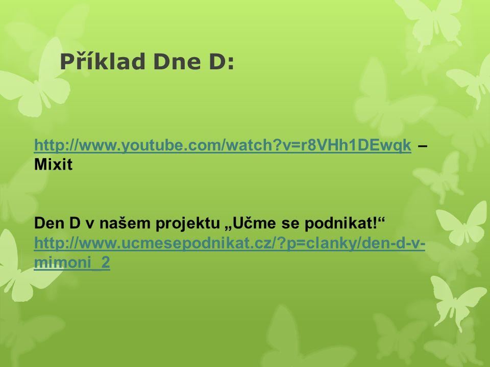 """Příklad Dne D: http://www.youtube.com/watch v=r8VHh1DEwqkhttp://www.youtube.com/watch v=r8VHh1DEwqk – Mixit Den D v našem projektu """"Učme se podnikat! http://www.ucmesepodnikat.cz/ p=clanky/den-d-v- mimoni_2"""