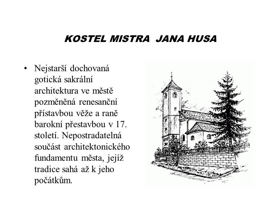 KOSTEL MISTRA JANA HUSA Nejstarší dochovaná gotická sakrální architektura ve městě pozměněná renesanční přístavbou věže a raně barokní přestavbou v 17