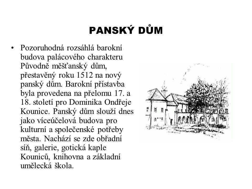 PANSKÝ DŮM Pozoruhodná rozsáhlá barokní budova palácového charakteru Původně měšťanský dům, přestavěný roku 1512 na nový panský dům. Barokní přístavba