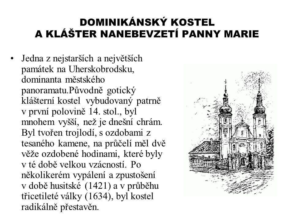 DOMINIKÁNSKÝ KOSTEL A KLÁŠTER NANEBEVZETÍ PANNY MARIE Jedna z nejstarších a největších památek na Uherskobrodsku, dominanta městského panoramatu.Původ