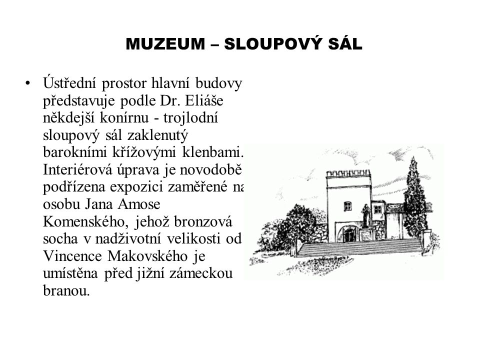 MUZEUM – SLOUPOVÝ SÁL Ústřední prostor hlavní budovy představuje podle Dr. Eliáše někdejší konírnu - trojlodní sloupový sál zaklenutý barokními křížov