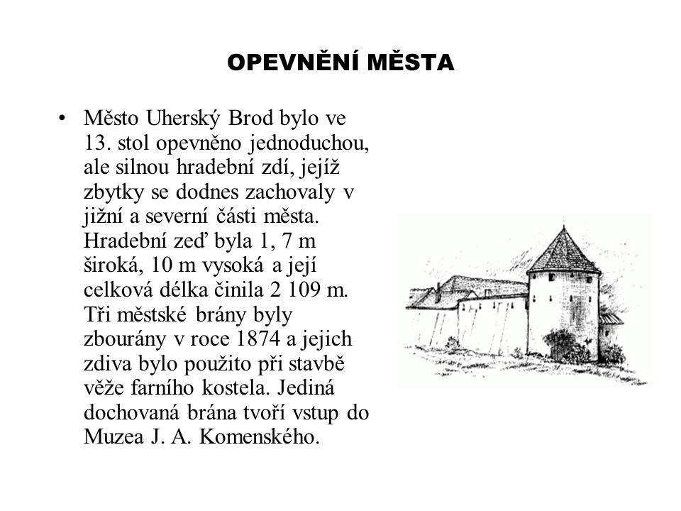 OPEVNĚNÍ MĚSTA Město Uherský Brod bylo ve 13. stol opevněno jednoduchou, ale silnou hradební zdí, jejíž zbytky se dodnes zachovaly v jižní a severní č