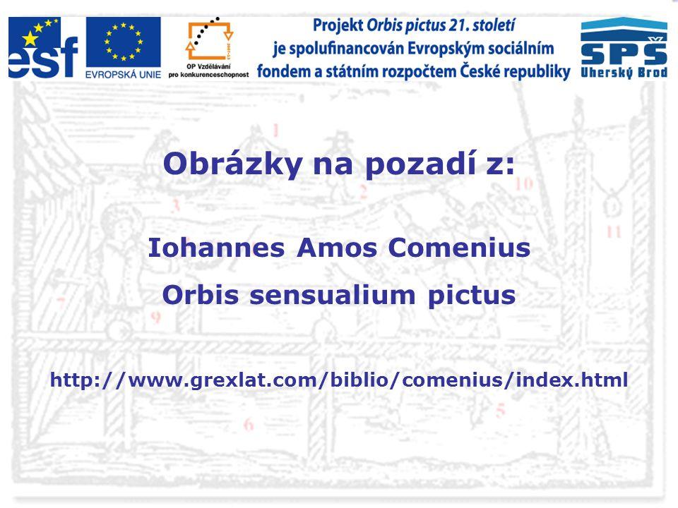 Obrázky na pozadí z: Iohannes Amos Comenius Orbis sensualium pictus http://www.grexlat.com/biblio/comenius/index.html