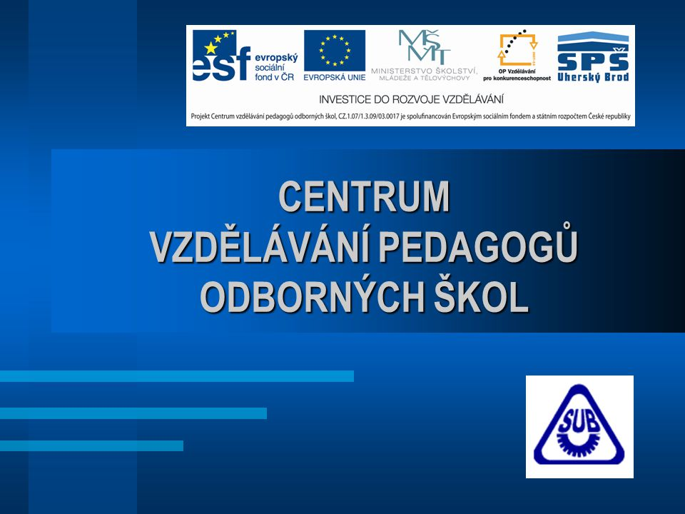 Cíle projektu Vytvořit v Uherském Brodě regionální centrum pro další vzdělávání pedagogů - oblast strojírenství Provázat toto vzdělávání s firemní praxí - Slovácké strojírny, a.