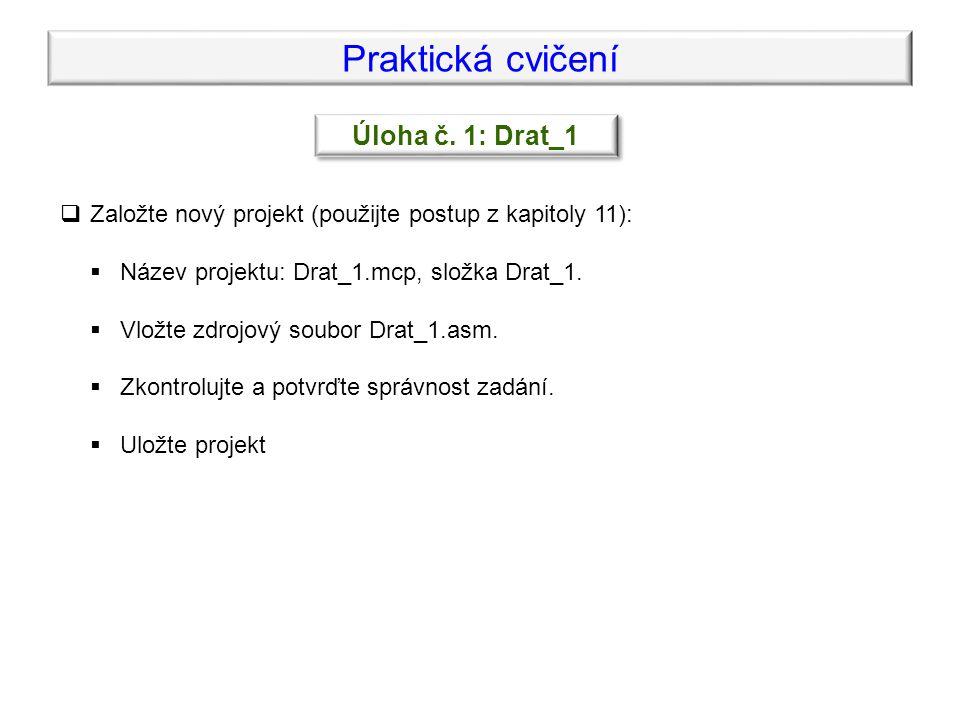 Praktická cvičení Úloha č. 1: Drat_1  Založte nový projekt (použijte postup z kapitoly 11):  Název projektu: Drat_1.mcp, složka Drat_1.  Vložte zdr