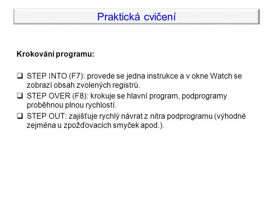 Krokování programu:  STEP INTO (F7): provede se jedna instrukce a v okne Watch se zobrazí obsah zvolených registrů.  STEP OVER (F8): krokuje se hlav