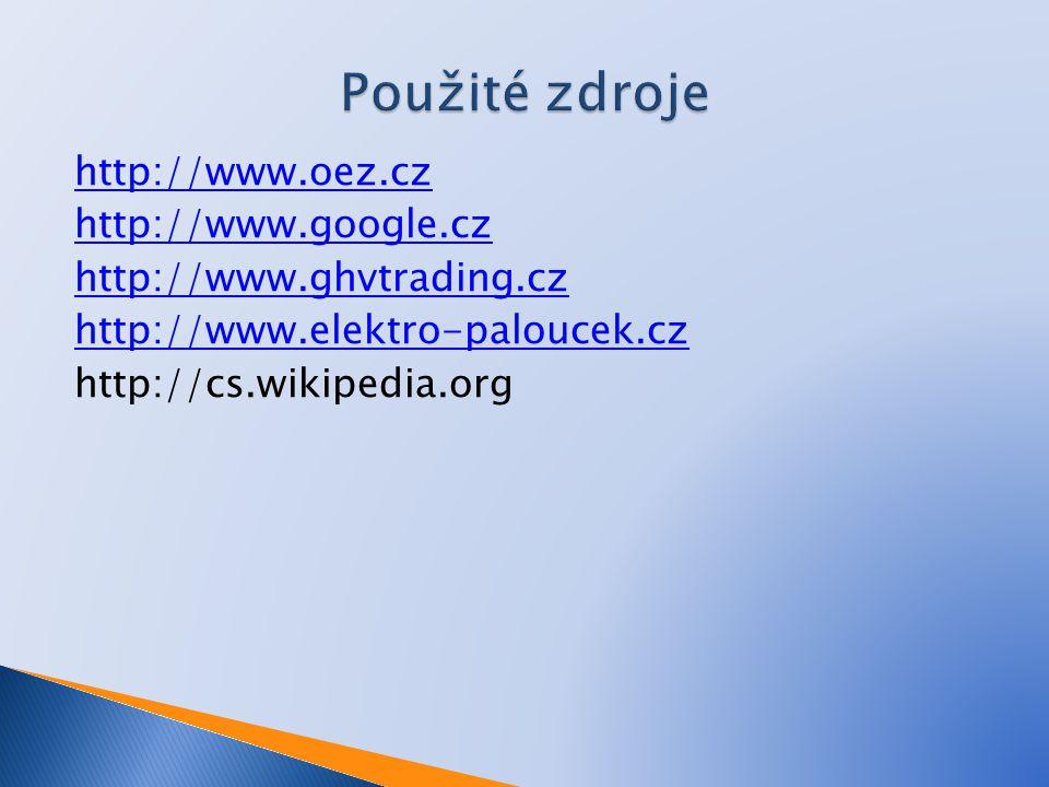 Použité zdroje http://www.oez.cz http://www.google.cz http://www.ghvtrading.cz http://www.elektro-paloucek.cz http://cs.wikipedia.org