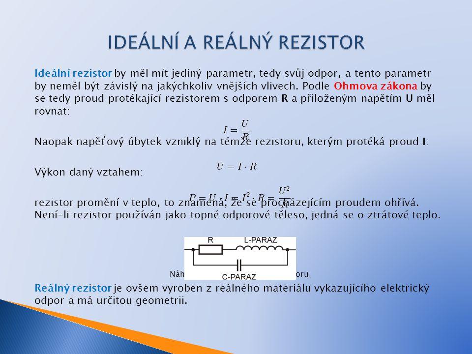 Ideální rezistor by měl mít jediný parametr, tedy svůj odpor, a tento parametr by neměl být závislý na jakýchkoliv vnějších vlivech. Podle Ohmova záko