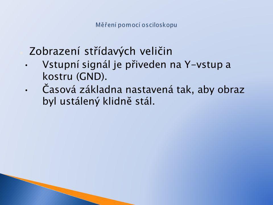 Zobrazení střídavých veličin Vstupní signál je přiveden na Y-vstup a kostru (GND).