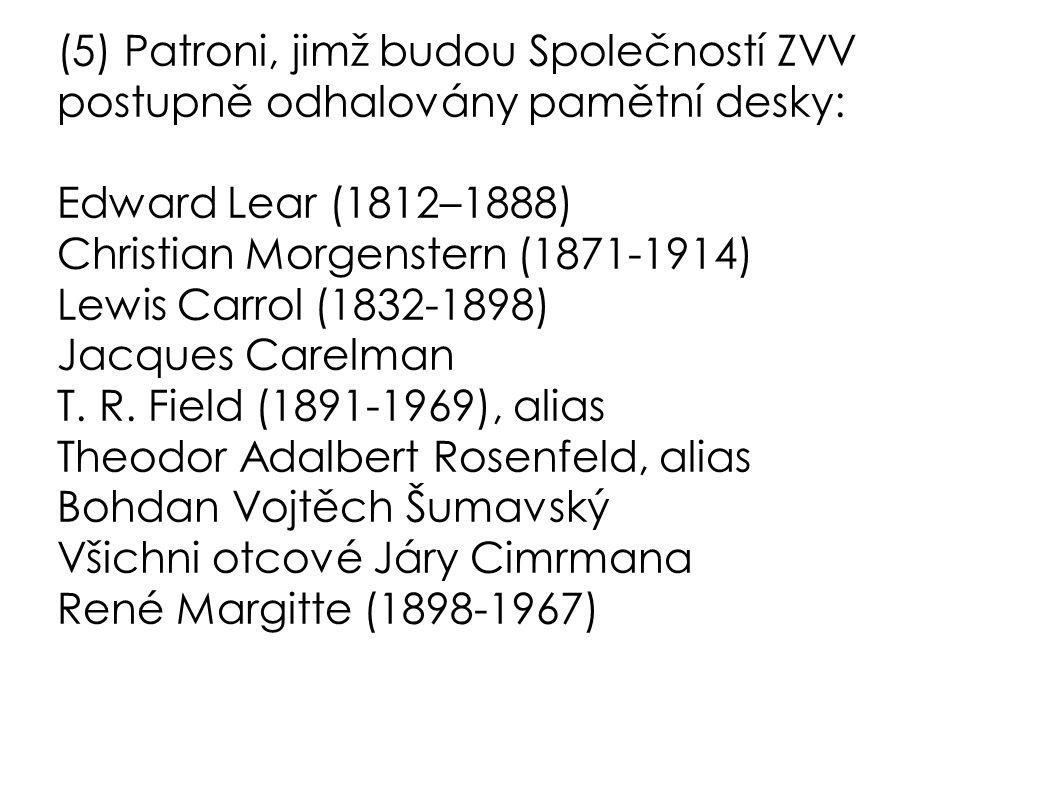 (5) Patroni, jimž budou Společností ZVV postupně odhalovány pamětní desky: Edward Lear (1812–1888) Christian Morgenstern (1871-1914) Lewis Carrol (183