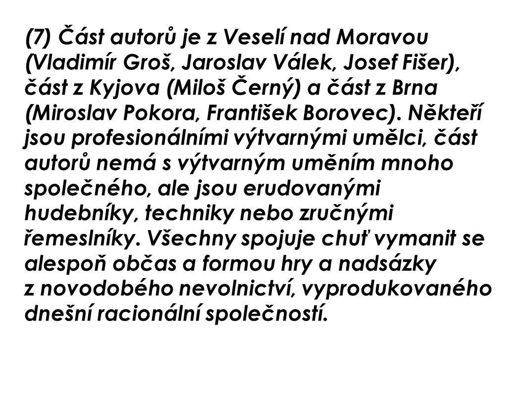 (7) Část autorů je z Veselí nad Moravou (Vladimír Groš, Jaroslav Válek, Josef Fišer), část z Kyjova (Miloš Černý) a část z Brna (Miroslav Pokora, Fran