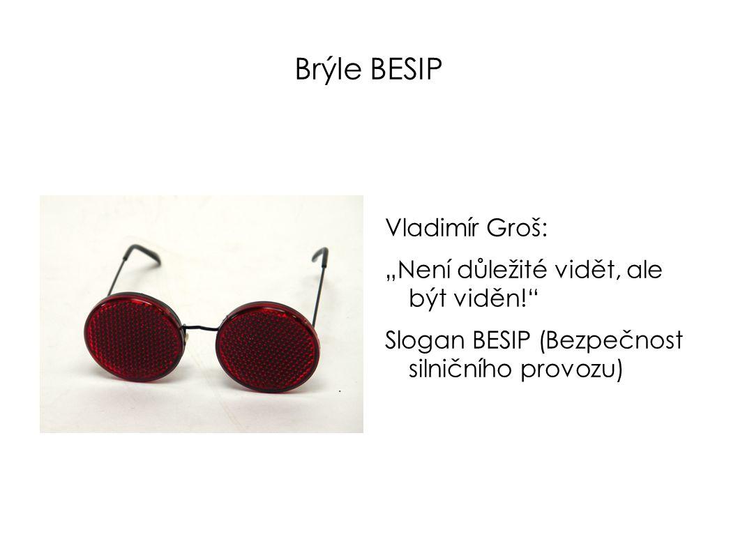 """Brýle BESIP Vladimír Groš: """"Není důležité vidět, ale být viděn!"""" Slogan BESIP (Bezpečnost silničního provozu)"""