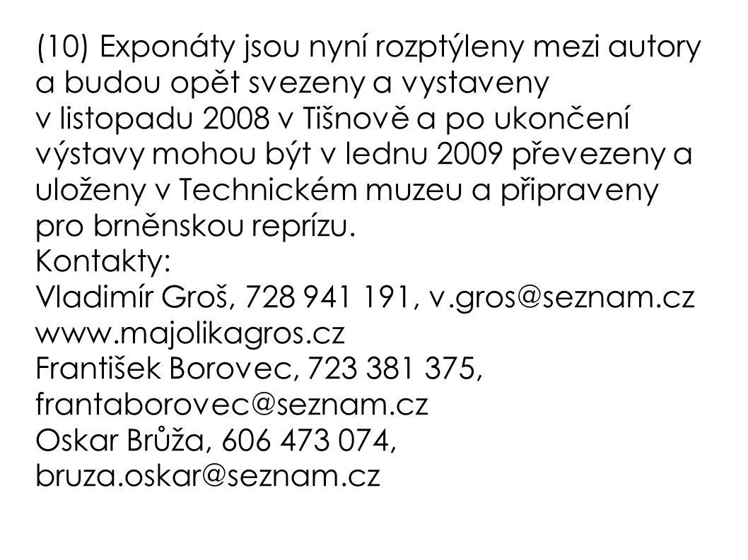 (10) Exponáty jsou nyní rozptýleny mezi autory a budou opět svezeny a vystaveny v listopadu 2008 v Tišnově a po ukončení výstavy mohou být v lednu 200