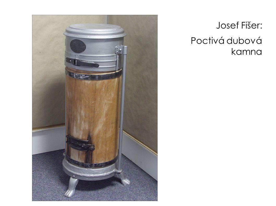Josef Fišer: Poctivá dubová kamna