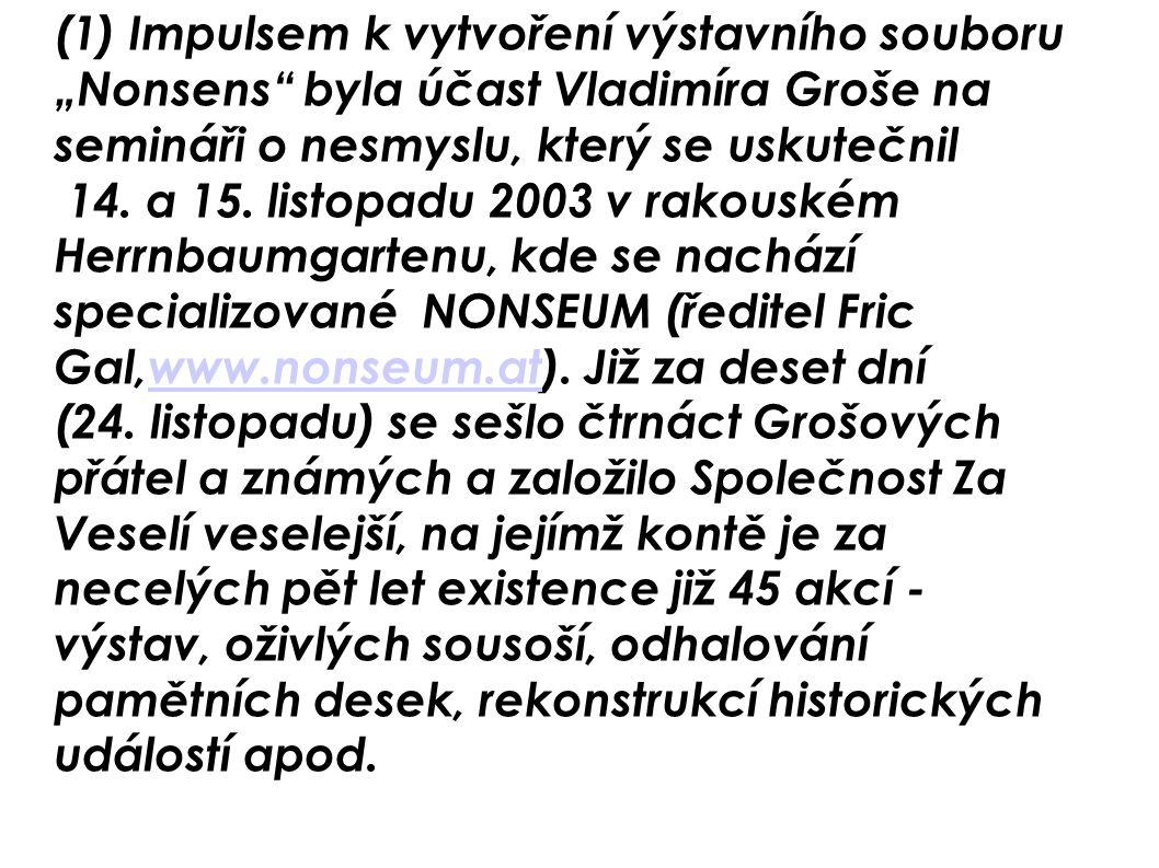 """(1) Impulsem k vytvoření výstavního souboru """"Nonsens"""" byla účast Vladimíra Groše na semináři o nesmyslu, který se uskutečnil 14. a 15. listopadu 2003"""