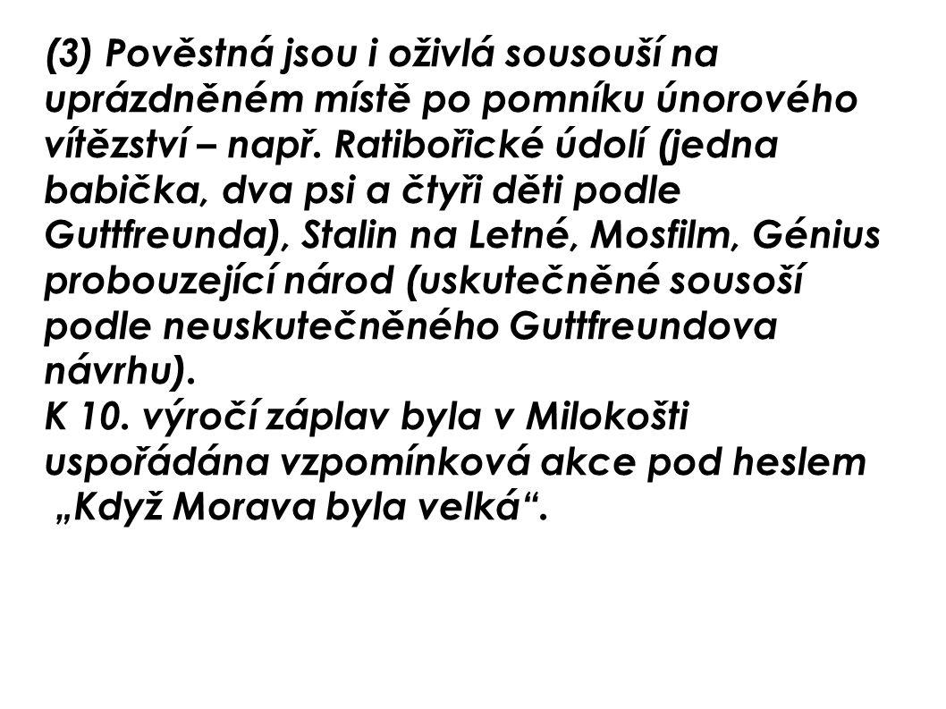 (3) Pověstná jsou i oživlá sousouší na uprázdněném místě po pomníku únorového vítězství – např. Ratibořické údolí (jedna babička, dva psi a čtyři děti