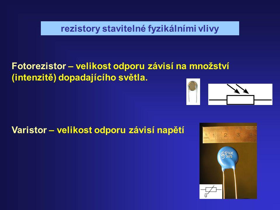 rezistory stavitelné fyzikálními vlivy Fotorezistor – velikost odporu závisí na množství (intenzitě) dopadajícího světla. Varistor – velikost odporu z