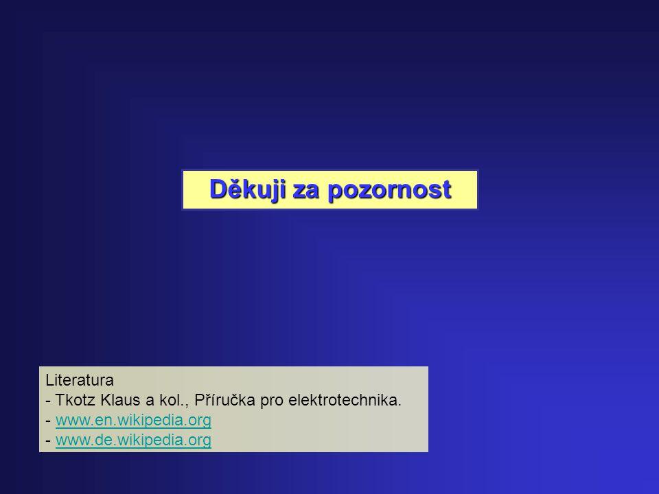 Děkuji za pozornost Literatura - Tkotz Klaus a kol., Příručka pro elektrotechnika. - www.en.wikipedia.orgwww.en.wikipedia.org - www.de.wikipedia.orgww
