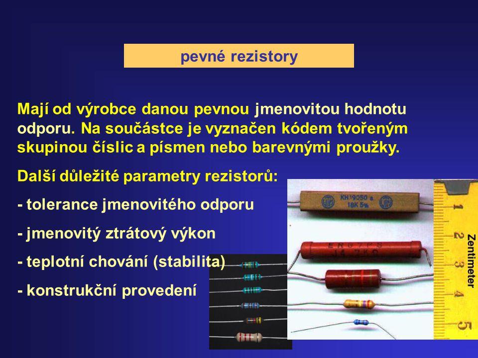 pevné rezistory Mají od výrobce danou pevnou jmenovitou hodnotu odporu. Na součástce je vyznačen kódem tvořeným skupinou číslic a písmen nebo barevným