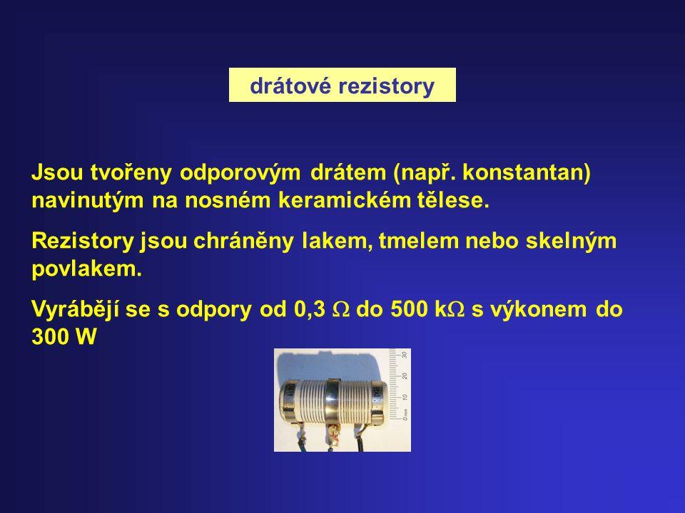 drátové rezistory Jsou tvořeny odporovým drátem (např. konstantan) navinutým na nosném keramickém tělese. Rezistory jsou chráněny lakem, tmelem nebo s