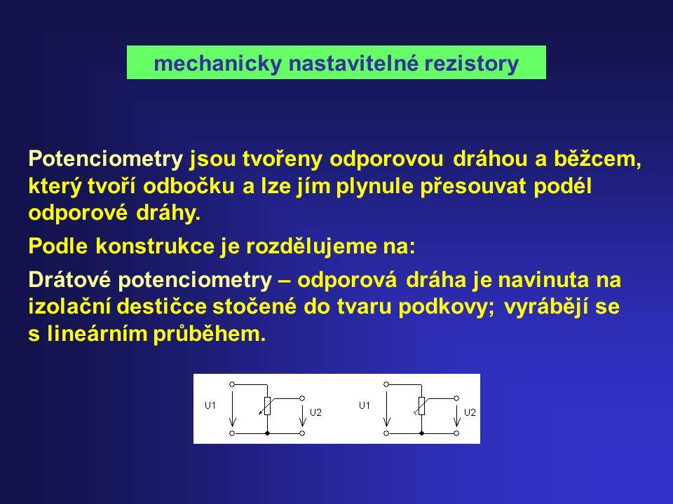 mechanicky nastavitelné rezistory Potenciometry jsou tvořeny odporovou dráhou a běžcem, který tvoří odbočku a lze jím plynule přesouvat podél odporové dráhy.