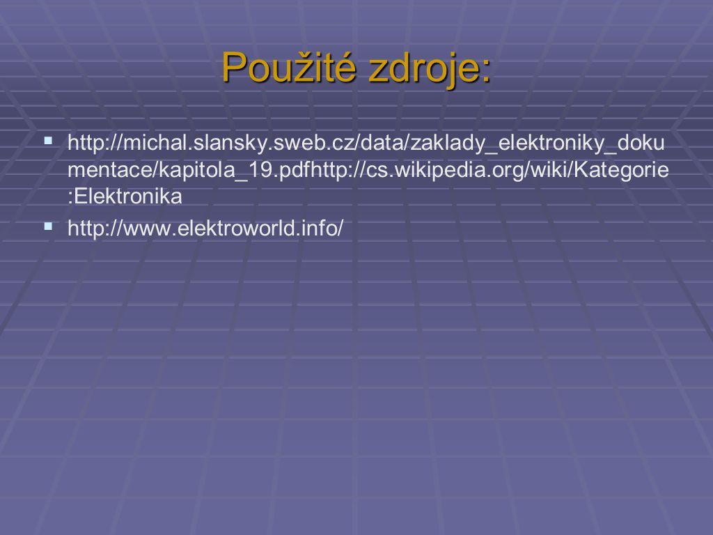 Použité zdroje:  http://michal.slansky.sweb.cz/data/zaklady_elektroniky_doku mentace/kapitola_19.pdfhttp://cs.wikipedia.org/wiki/Kategorie :Elektronika  http://www.elektroworld.info/