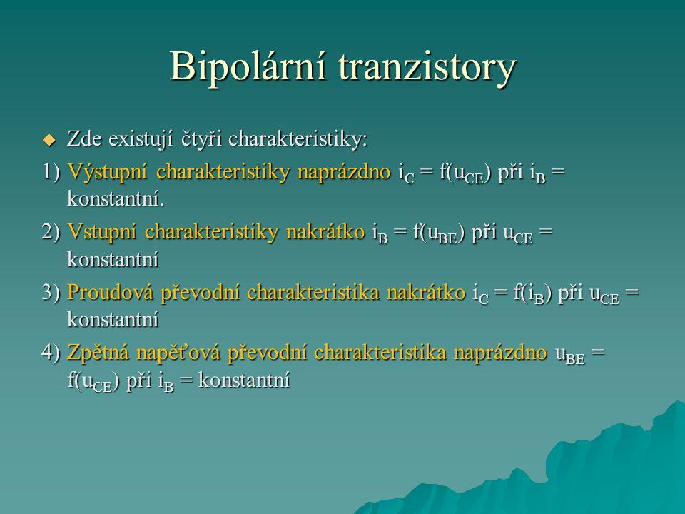 Bipolární tranzistory  Zde existují čtyři charakteristiky: 1)Výstupní charakteristiky naprázdno i C = f(u CE ) při i B = konstantní. 2)Vstupní charak