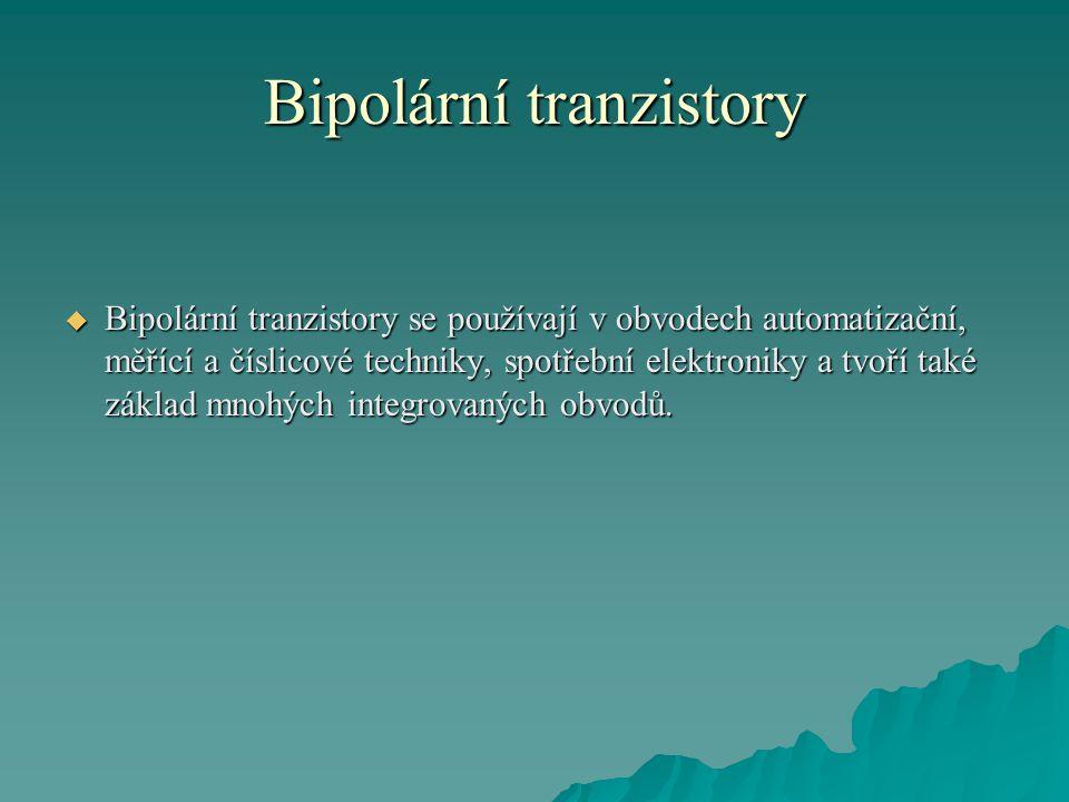 Bipolární tranzistory  Bipolární tranzistory se používají v obvodech automatizační, měřící a číslicové techniky, spotřební elektroniky a tvoří také z