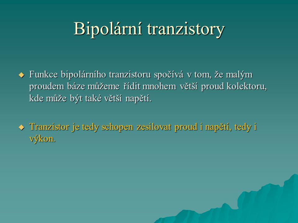 Bipolární tranzistory  Funkce bipolárního tranzistoru spočívá v tom, že malým proudem báze můžeme řídit mnohem větší proud kolektoru, kde může být ta