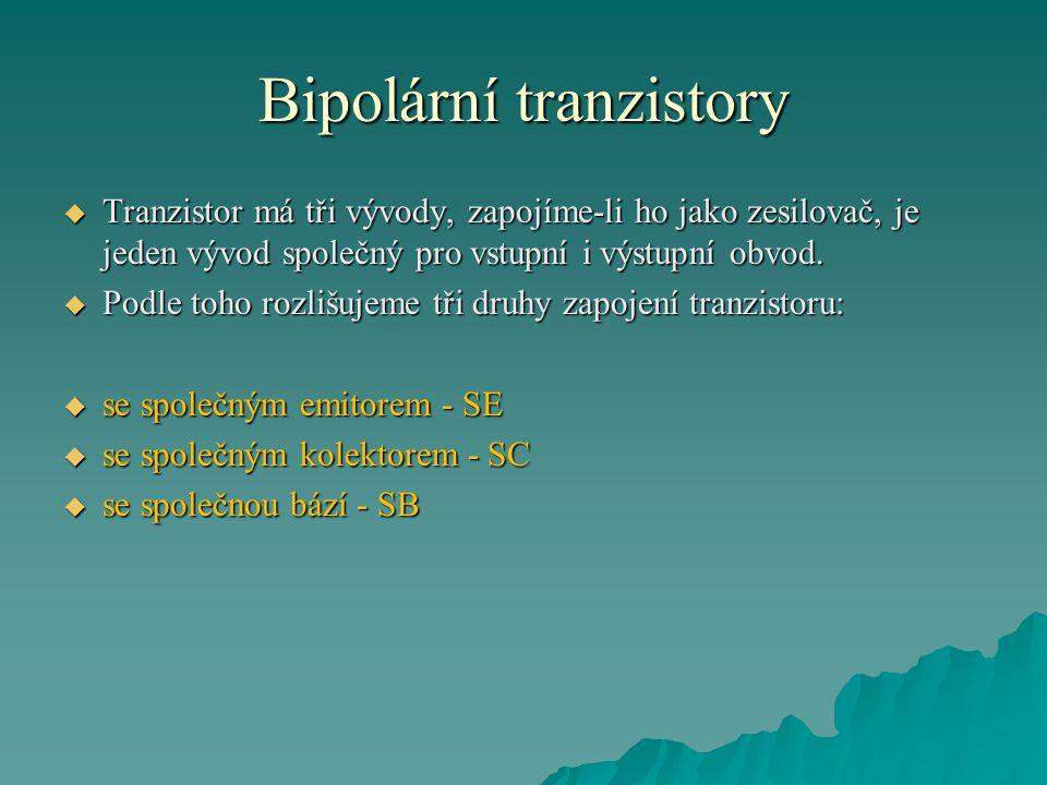 Bipolární tranzistory  Tranzistor má tři vývody, zapojíme-li ho jako zesilovač, je jeden vývod společný pro vstupní i výstupní obvod.  Podle toho ro