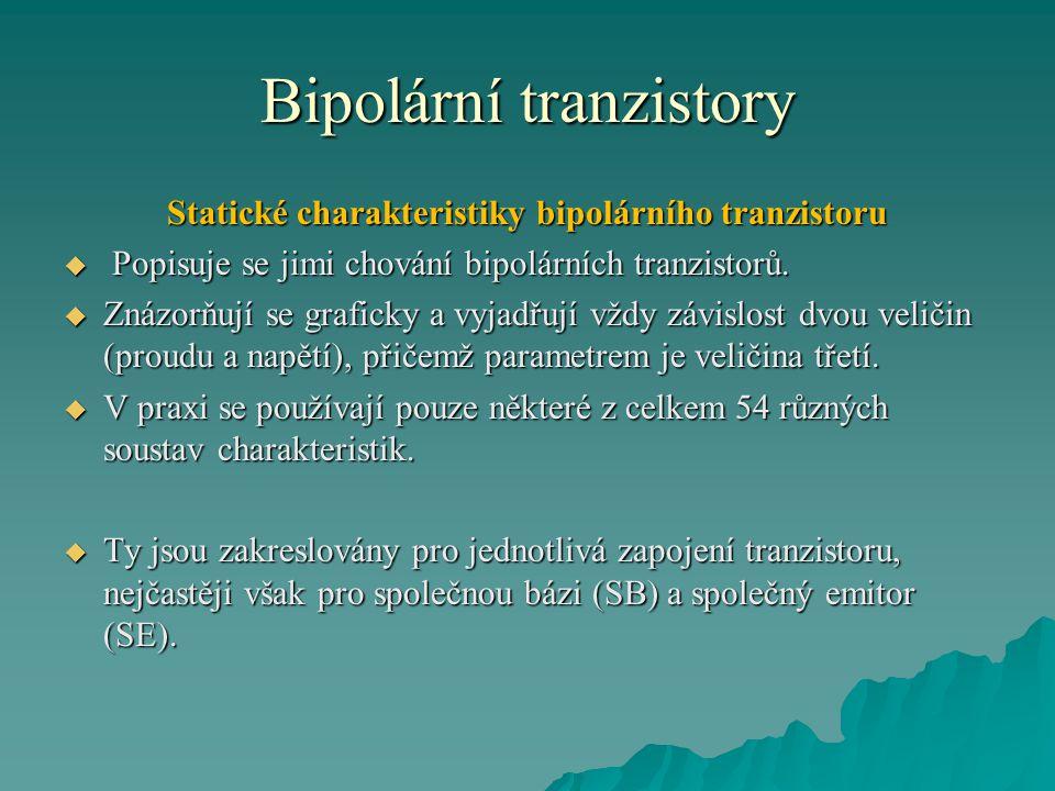 Bipolární tranzistory Statické charakteristiky bipolárního tranzistoru  Popisuje se jimi chování bipolárních tranzistorů.  Znázorňují se graficky a