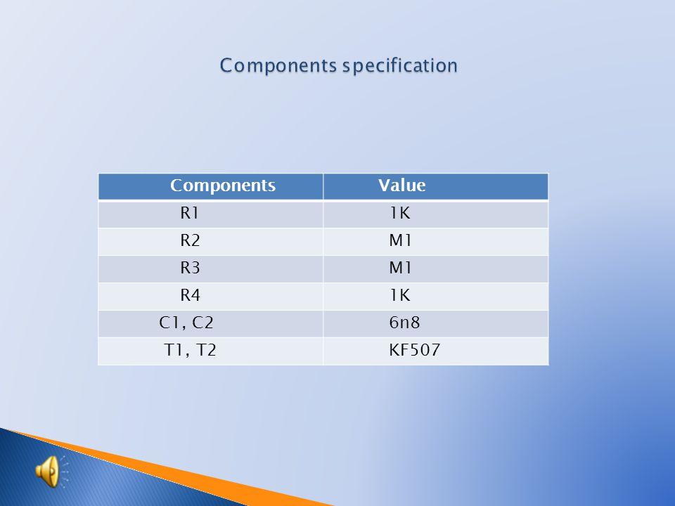 Components Value R1 1K R2 M1 R3 M1 R4 1K C1, C2 6n8 T1, T2 KF507