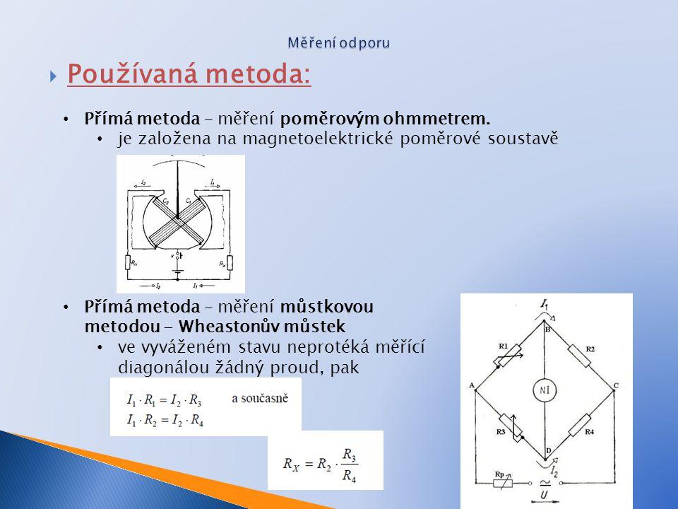  Používaná metoda: Přímá metoda – měření poměrovým ohmmetrem. je založena na magnetoelektrické poměrové soustavě Přímá metoda – měření můstkovou meto